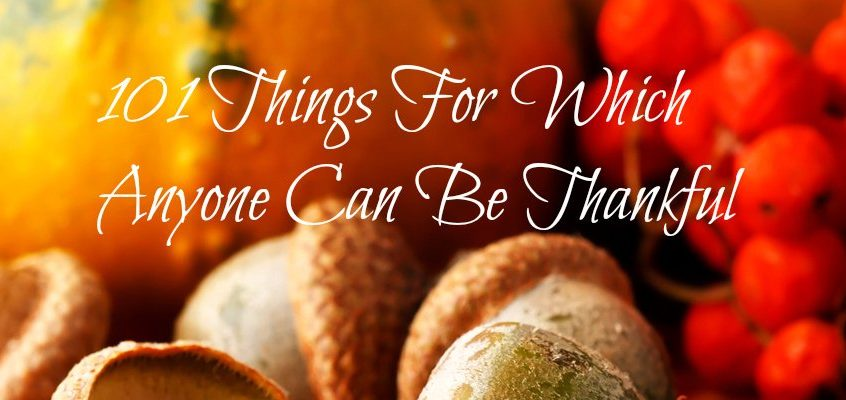 101 Things For Which Anyone Can Be Thankful.