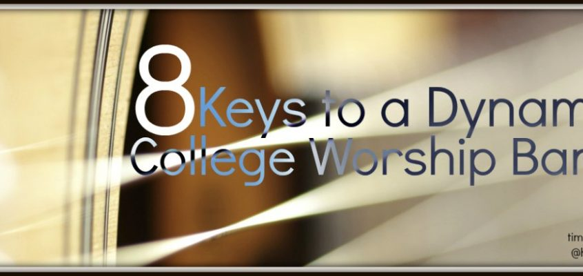 Keys To A Dynamic College Ministry Worship Band