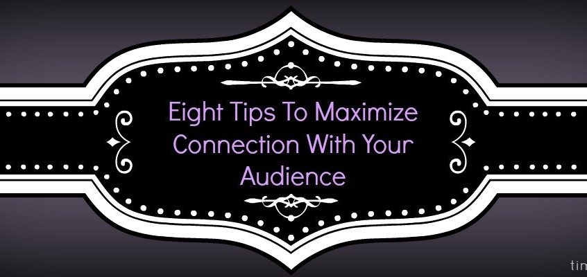 Eight Tips To Maximize Connection With An Audience