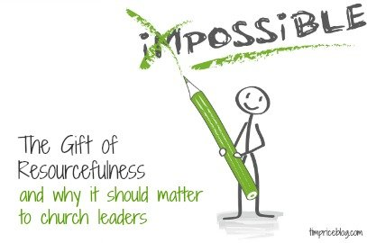 The Gift of Resourcefulness (and why it should matter to church leaders)