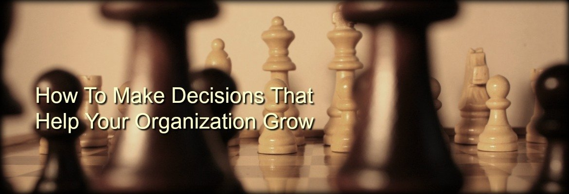 how to make decisions to help your organization grow