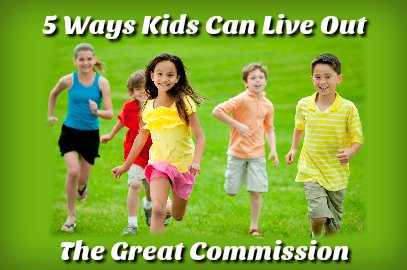 5 Ways Kids Can Live Out The Great Commission