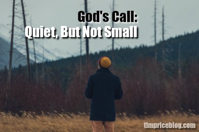 God's Call: Quiet, But Not Small