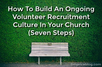 How To Build An Ongoing Volunteer Recruitment Culture In Your Church (Seven Steps)