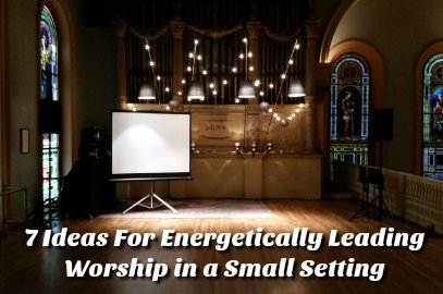 7 Ideas For Energetically Leading Worship in a Small Setting | Tim
