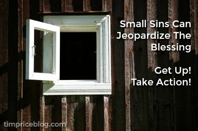 Small Sins Can Jeopardize The Blessing – Get Up! Take Action!