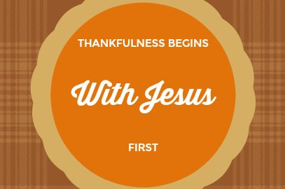 Thankfulness Begins With Jesus First
