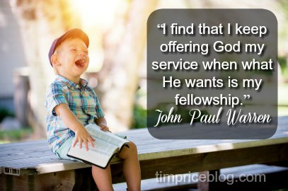 I Find That I Keep Offering God My Service When What He Wants Is My Fellowship