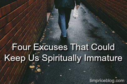 Four Excuses That Could Keep Us Spiritually Immature