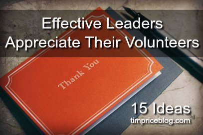 Effective Church Staff Leaders Appreciate Their Volunteers (Here Are 15 Ideas)