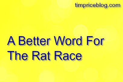 A Better Word For The Rat Race