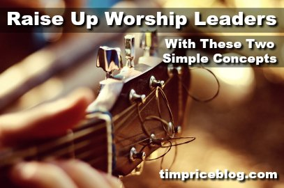 Raise Up Worship Leaders (With These Two Simple Concepts)