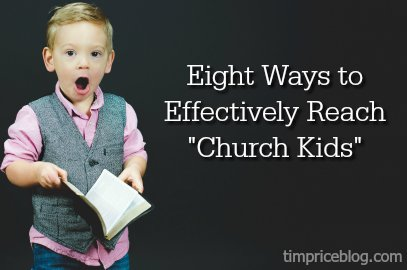 "Eight Ways To Effectively Reach ""Church Kids"""