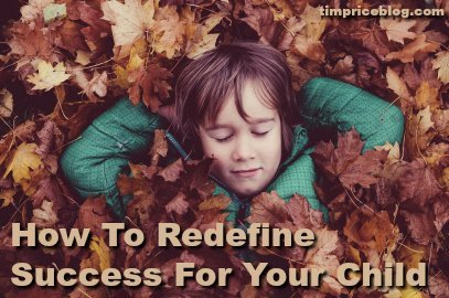 How To Redefine Success For Your Child