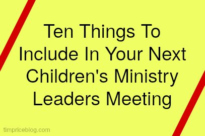 Ten Things To Include In Your Children's Ministry Leaders Meeting