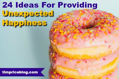 24 Ideas For Providing Unexpected Happiness