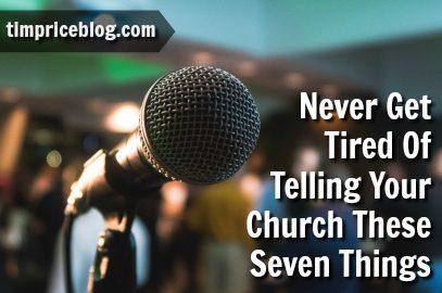 Never Get Tired Of Telling Your Church These Seven Things