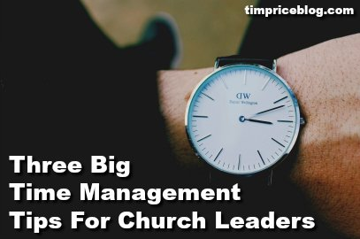 Time Management For Church Leaders: The Big Three