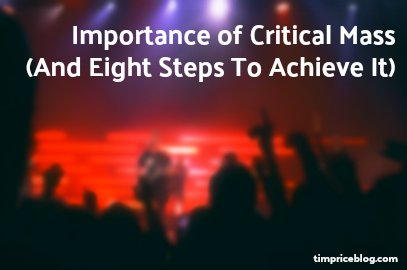 Importance of Critical Mass (And Eight Steps To Achieve It)