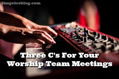 Three C's For Your Worship Team Meetings