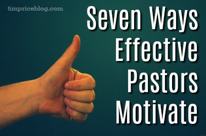Seven Ways Effective Pastors Motivate