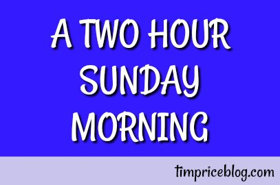 A Two Hour Sunday Morning