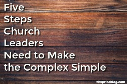 Five Steps Church Leaders Need To Make The Complex Simple