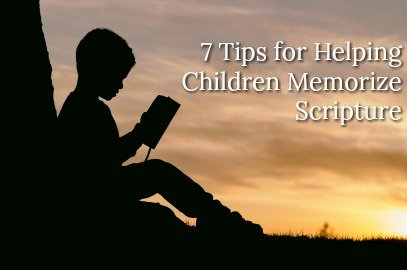 7 Tips For Helping Children Memorize Scripture