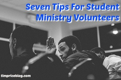 Seven Tips For Student Ministry Volunteers