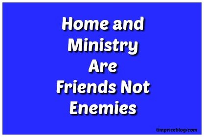 Home and Ministry are Friends not Enemies