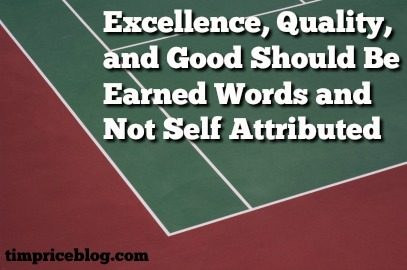 Excellence, Quality,andGoodShould be Earned Words, Not Self Attributed.