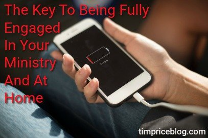 The Key To Being Fully Engaged In Your Ministry And At Home