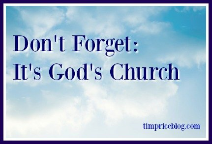 Don't Forget: It's God's Church
