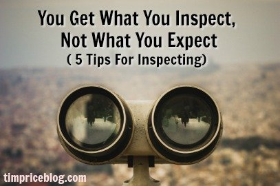 You Get What You Inspect, Not What You Expect (5 Tips For Inspecting)