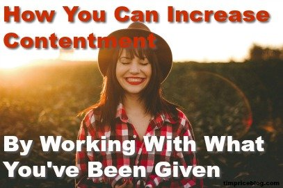 How You Can Increase Contentment By Working With What You've Been Given