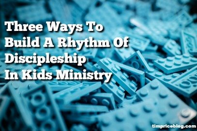 Three Ways To Build A Rhythm Of Discipleship In Kids Ministry