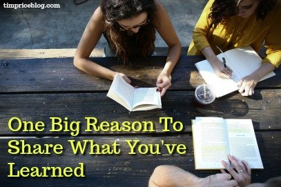 One Big Reason To Share What You've Learned