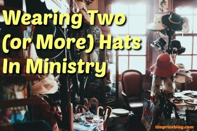 Wearing Two (or more) Hats In Ministry