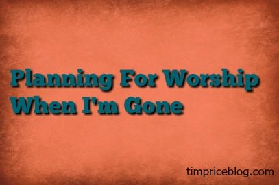 Planning Worship For Sundays When I'm Gone