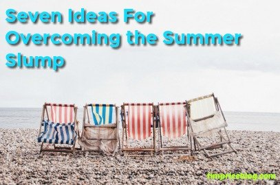 Seven Ideas For Overcoming The Summer Slump