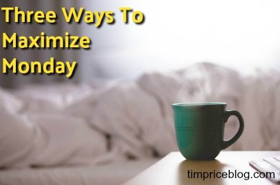 Three Ways To Maximize Mondays