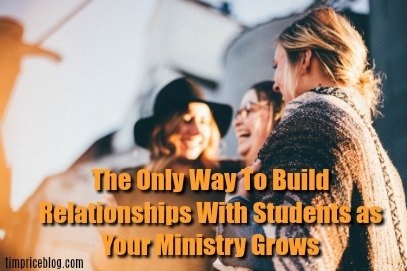 The Only Way To Build Relationships With Students As Your Ministry Grows