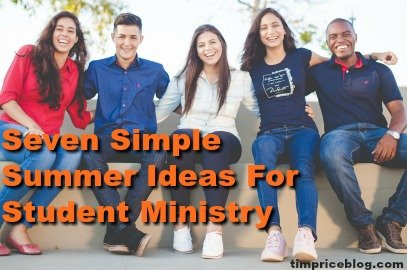 Seven Simple Summer Ideas For Student Ministry