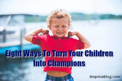 Eight Ways To Turn Your Children Into Champions