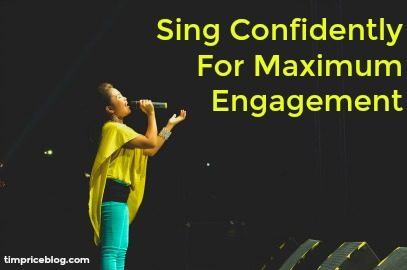 Sing Confidently For Maximum Engagement