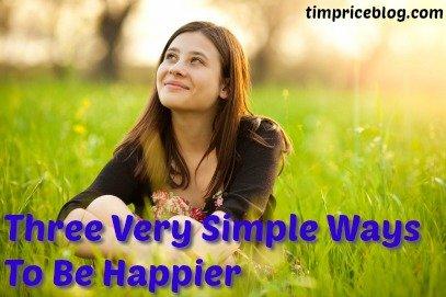 Three Very Simple Ways To Be Happier