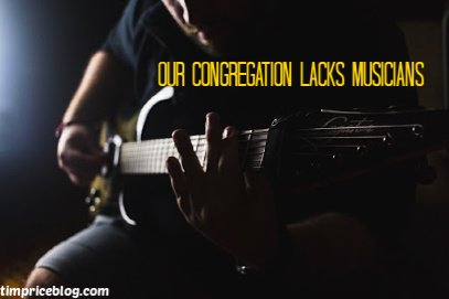 Our Congregation Lacks Musicians…  Now What?