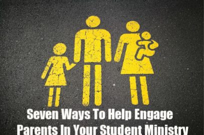 Seven Ways To Help Engage Parents In Your Student Ministry