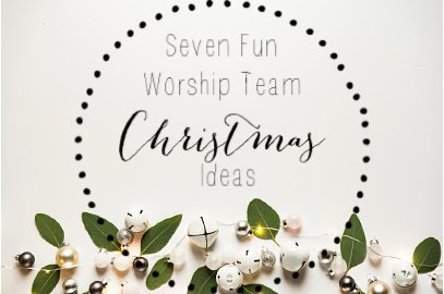 Seven Fun Worship Team Christmas Ideas