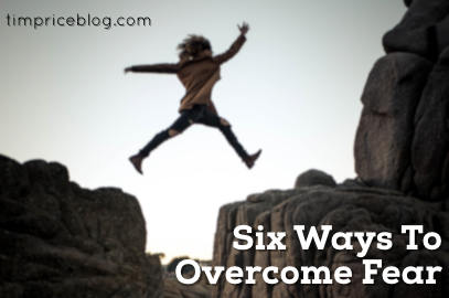 Six Ways To Overcome Fear